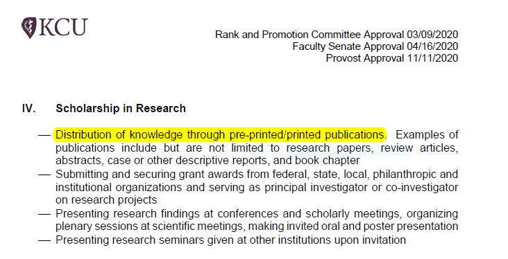 Excerpt from KCU faculty handbook: IV Scholarship in research. - Distribution of knowledge through pre-printed/printed publications. Examples of publications include but are not limited to research papers, review articles, abstracts, case or other descriptive reports, and book chapter